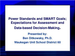 Power Standards and SMART Goals; Expectations for Assessment and Data-based Decision-Making.