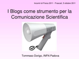 I Blogs come  strumento  per la Comunicazione Scientifica