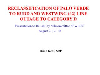 RECLASSIFICATION OF PALO VERDE TO  RUDD AND WESTWING (#2 ) LINE OUTAGE TO CATEGORY D