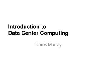Introduction to  Data Center Computing