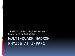 MULTI-QUARK  HADRON PHYICS  at J-PARC