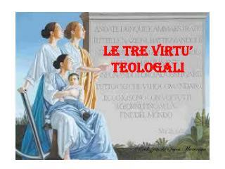 LE TRE VIRTU'  TEOLOGALI