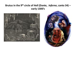Brutus in the 9 th  circle of Hell (Dante,   Inferno , canto 34) – early 1300's