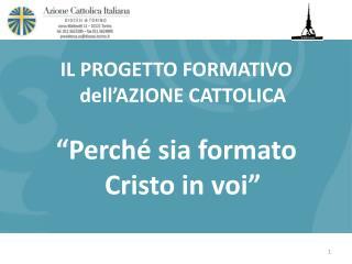"""IL PROGETTO FORMATIVO dell'AZIONE CATTOLICA """"Perché sia formato Cristo in voi"""""""