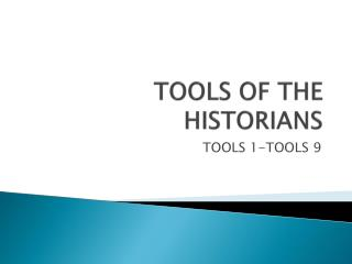 TOOLS OF THE HISTORIANS
