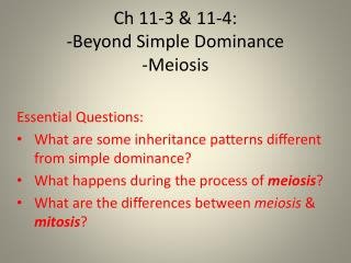 Ch  11-3 & 11-4:  -Beyond Simple Dominance -Meiosis