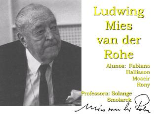 Ludwing Mies  van der Rohe