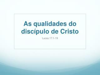 As qualidades do discípulo de Cristo