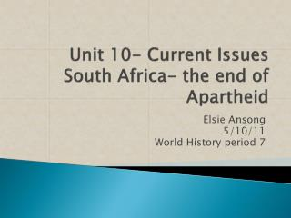 Unit 10- Current Issues South Africa- the end of Apartheid