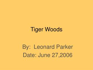 Tiger Woods By: Leonard Parker