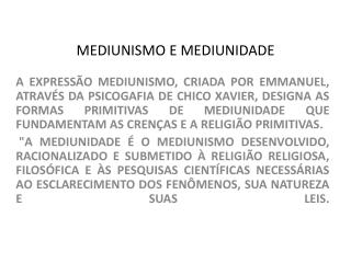 MEDIUNISMO E MEDIUNIDADE