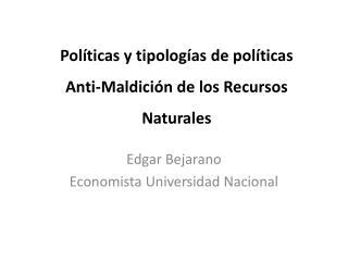 Políticas y tipologías de políticas  Anti-Maldición de los Recursos Naturales