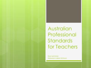 Australian  Professional Standards  for Teachers Sue Lemmer Mawson Lakes School