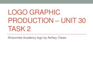 Logo Graphic Production – Unit 30 Task 2