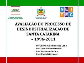 AVALIAÇÃO DO PROCESSO DE DESINDUSTRIALIZAÇÃO DE SANTA CATARINA  –  1996-2011