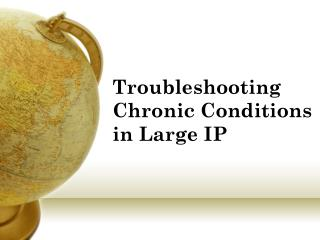 Troubleshooting Chronic Conditions in Large IP