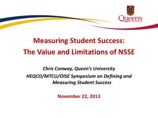 Measuring Student Success: The Value and Limitations of NSSE Chris Conway, Queen's University