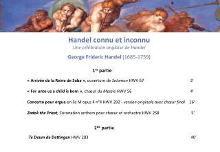 Handel  connu  et inconnu Une célébration anglaise  de Handel George Frideri c Handel  (1685-1759)