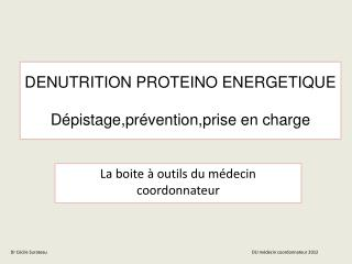 DENUTRITION PROTEINO ENERGETIQUE Dépistage,prévention,prise  en charge