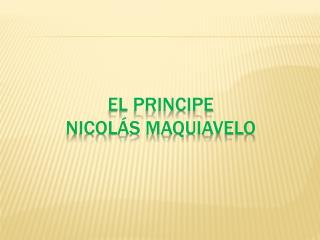 EL PRINCIPE NICOLÁS MAQUIAVELO