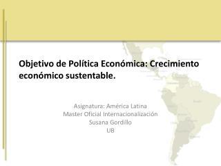 Objetivo de Política Económica: Crecimiento económico sustentable.
