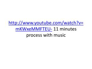http://www.youtube.com/watch?v=mKWxeMMFTEU-  11 minutes process with music