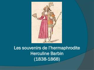 Les  souvenirs de  l'hermaphrodite Herculine Ba r bin (1838-1868 )