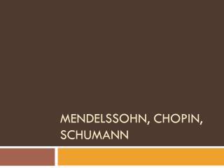 Mendelssohn, Chopin, Schumann
