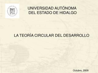 UNIVERSIDAD AUTÓNOMA  DEL ESTADO DE HIDALGO LA TEORÍA CIRCULAR DEL DESARROLLO