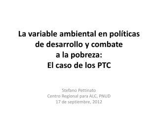 La variable ambiental en políticas de desarrollo y combate  a la pobreza: El caso de los PTC