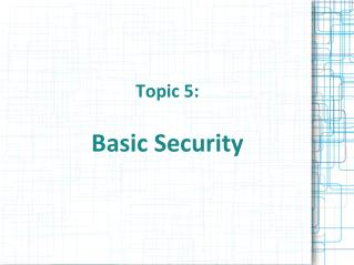 Topic 5:  Basic Security