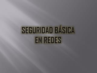 SEGURIDAD BÁSICA  EN REDES