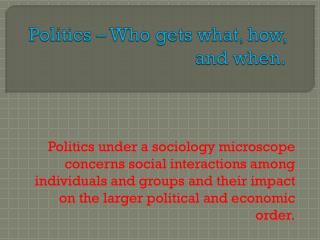 Politics – Who gets what, how, and when.