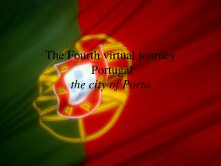 The  Fourth  virtual journey  Portugal the  city  of Porto