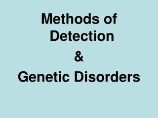 Methods of  Detection  &    Genetic  Disorders