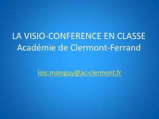 LA VISIO-CONFERENCE EN CLASSE Académie de Clermont-Ferrand