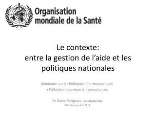 Le  contexte : entre la  gestion  de  l�aide  et les  politiques nationales
