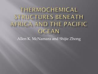 Thermochemical  structures beneath Africa and the Pacific Ocean