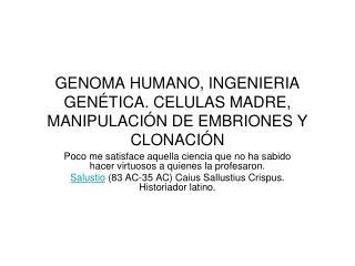 GENOMA HUMANO, INGENIERIA GENÉTICA. CELULAS MADRE, MANIPULACIÓN DE EMBRIONES Y CLONACIÓN