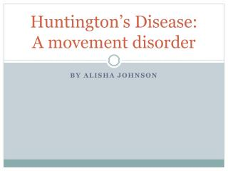 Huntington's Disease:  A movement disorder