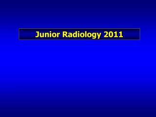 Junior Radiology 2011