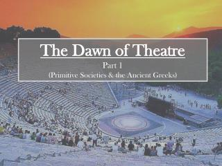 The Dawn of Theatre Part 1 (Primitive Societies & the Ancient Greeks)