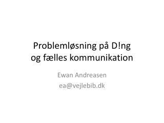 Problemløsning på  D!ng og fælles kommunikation