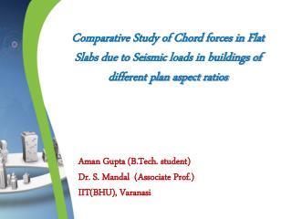 Aman  Gupta ( B.Tech . student) Dr. S. Mandal  (Associate Prof.) IIT(BHU), Varanasi