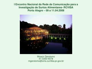 I Encontro Nacional da Rede de Comunica  o para a Investiga  o de Surtos Alimentares- RCVISA Porto Alegre   09 a 11.04.2