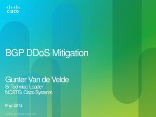 BGP DDoS  Mitigation Gunter Van de Velde  Sr  Technical Leader NOSTG , Cisco Systems