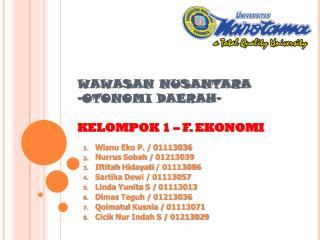 WAWASAN NUSANTARA -OTONOMI DAERAH- KELOMPOK 1 – F. EKONOMI