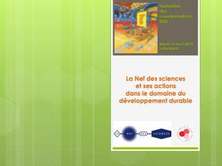 L a  Nef  des  sciences  et ses  actions  dans  le domaine du développement durable