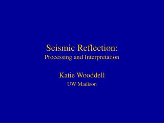 Seismic Reflection: Processing and Interpretation