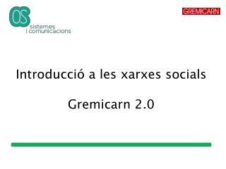 I ntroducció a les xarxes socials  Gremicarn  2.0